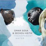 Transparent Water, l'ultimo Album di Omar Sosa con Seckou Keita