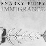 Immigrance, il nuovo lavoro dei Snarky Puppy